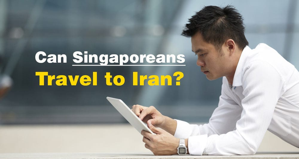 Iran Tours From Singapore - Can Singaporeans Travel to Iran - Iran tour packages Singapore